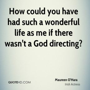 Maureen O'Hara - How could you have had such a wonderful life as me if ...