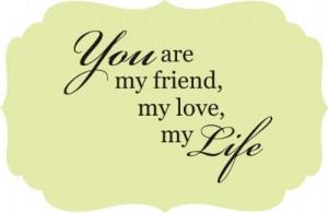 are my friend my love my life tweet pin it