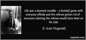 Life was a damned muddle - a football game with everyone offside and ...