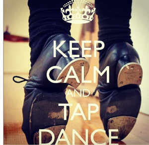 Tap dance quote, haha I really like tap, reminds me of my younger ...
