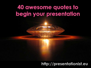 40 awesome quotes to begin your presentation