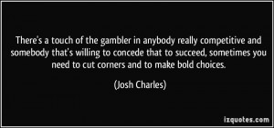 There's a touch of the gambler in anybody really competitive and ...