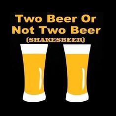 Two Beer or Not Two Beer – Shakesbeer More