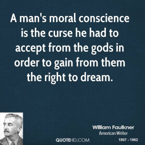 man's moral conscience is the curse he had to accept from the gods ...