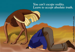 You Can't Escape Reality. Learn To Accept Absolute Truth