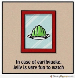 Funny Earthquake Quotes In-case-earthquake-jelly-is- ...