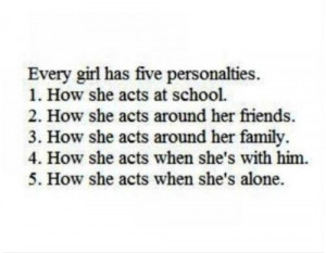 Every girl has five personalties. 1.How she acts at school. 2.How she ...