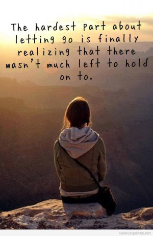 ... Realizing That There Wasnt Much Left To Hold On To - Letting Go Quote