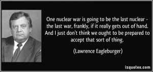 quote-one-nuclear-war-is-going-to-be-the-last-nuclear-the-last-war ...