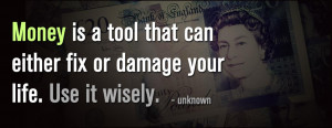 Money is a tool that can either fix or damage your life . Use it ...