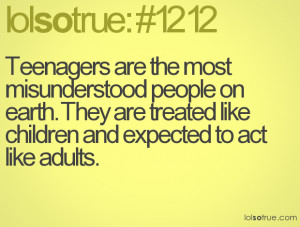 Teenagers are the most Misunderstood People on Earth ~ Earth Quote