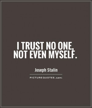 trust no one, not even myself Picture Quote #1