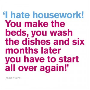 Housework HAHAHAHAHA. Pretty much my schedule @Samantha Poling
