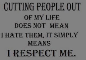 cutting people out of my life does not means i hate them it simply ...