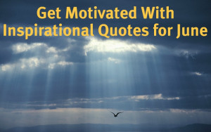 inspiration 300x188 Get Motivated With Inspirational Quotes for June