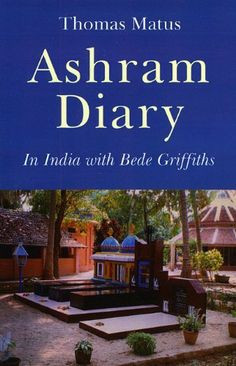Ashram Diary: In India with Bede Griffiths by Thomas Matus. $22.95 ...