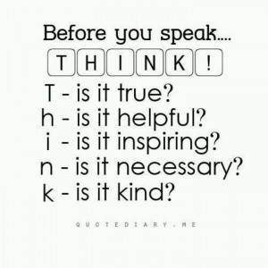Before you speak, think...