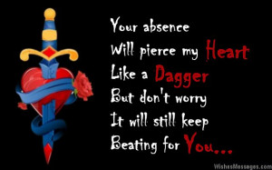 15) Your absence will pierce my heart like a dagger. But don't worry ...