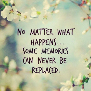 ... Quotes, Memories Quotes, Spring Flower, No Matter What, Happy Quotes