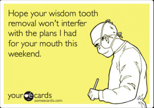 Funny Get Well Ecard: Hope your wisdom tooth removal won't interfer ...