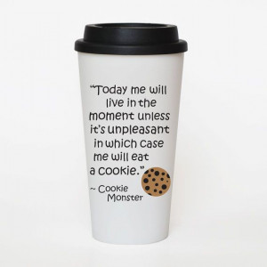 Cookie Monster Funny Quote Coffee cup insulated by SweetSipsters, $15 ...