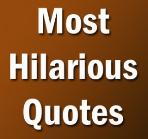 Most Funny Quotes Ever Most hilarious