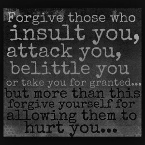 Forgive yourself for allowing people to hurt you quote