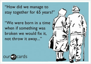 We were born in a time when if something was broken, we would fix it ...
