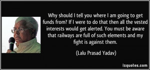 Why should I tell you where I am going to get funds from? If I were to ...
