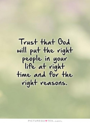 Trust that God will put the right people in your life at right time ...