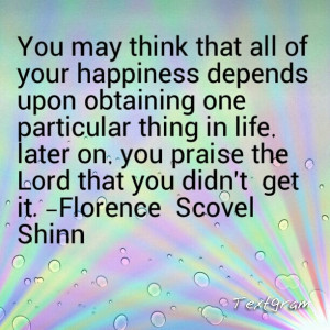 ... , you praise the Lord that you didn't get it. - Florence Scovel Shinn