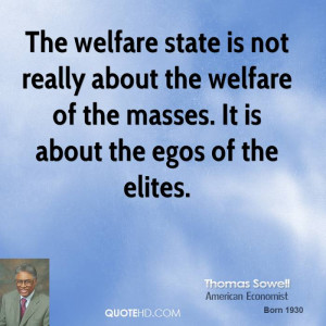 The welfare state is not really about the welfare of the masses. It is ...