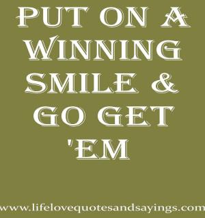 Put on a WINNING smile & GO get 'em
