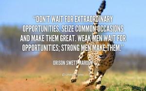 Don't wait for Extraordinary Opportunities. - Orison Swett Marden Don ...