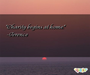 Charity begins at home .