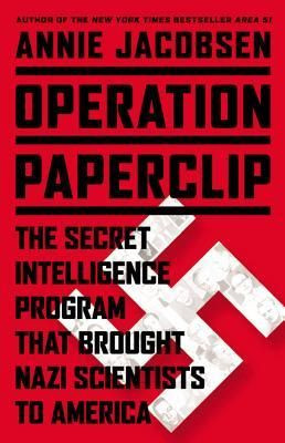 ... Program that Brought Nazi Scientists to America by Annie Jacobsen