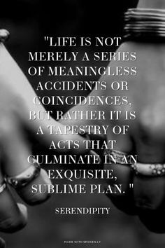 Life is not merely a series of meaningless accidents or coincidences ...
