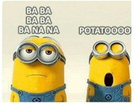 minions sing banana potato~