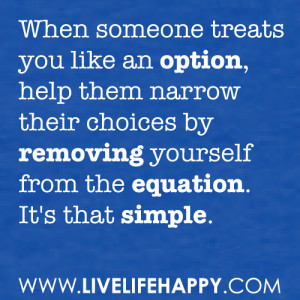 ... choices by removing yourself from the equation. It's that simple