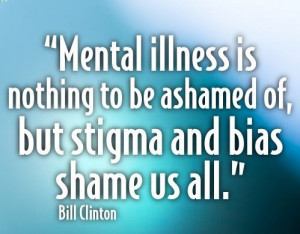 Mental illness is nothing to be ashamed of, but stigma and bias shame ...