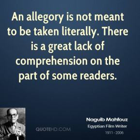 Naguib Mahfouz - An allegory is not meant to be taken literally. There ...