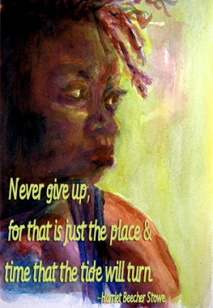 Never give up . . . quote from Harriet Beecher Stowe