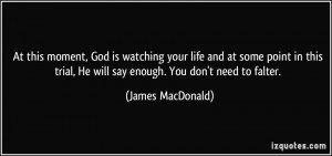 At this moment, God is watching your life and at some point in this ...