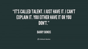 ... explain it. You either have it or... - Barry Bonds at Lifehack Quotes