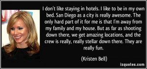 don't like staying in hotels. I like to be in my own bed. San Diego ...