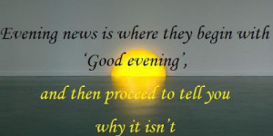 Evening News Is Where They Begin With Good Evening, And Then Proceed ...