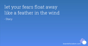 let your fears float away like a feather in the wind