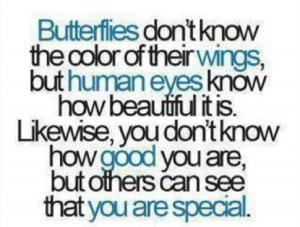 You may not see it but others can, you are very special!