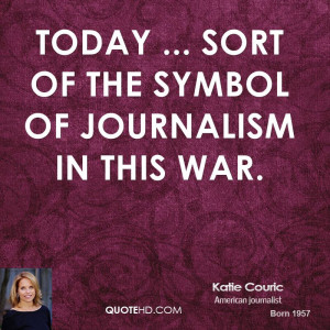 Today ... sort of the symbol of journalism in this war.