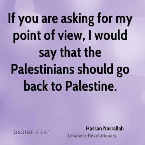 Hassan Nasrallah - If you are asking for my point of view, I would say ...
